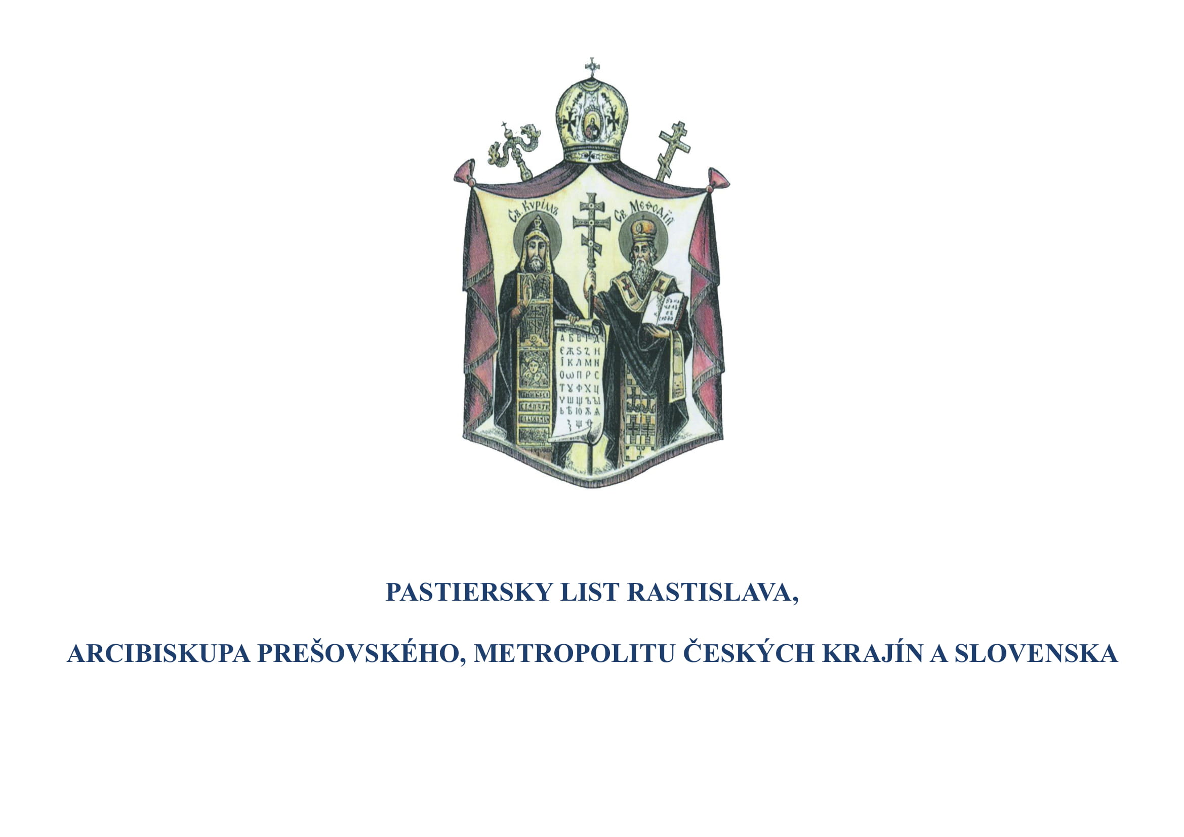 PASTIERSKY LIST RASTISLAVA,        ARCIBISKUPA PREŠOVSKÉHO,    METROPOLITU          ČESKÝCH KRAJÍN                      A SLOVENSKA