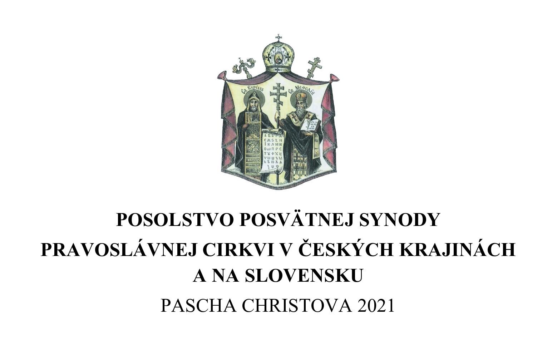 POSOLSTVO POSVÄTNEJ SYNODY  PRAVOSLÁVNEJ CIRKVI V ČESKÝCH KRAJINÁCH A NA SLOVENSKU PASCHA CHRISTOVA 2021